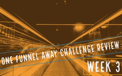 One Funnel Away Challenge – Week 3 Review