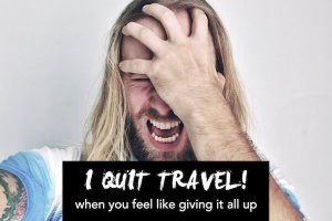 When Travel Makes You Want to Quit Traveling