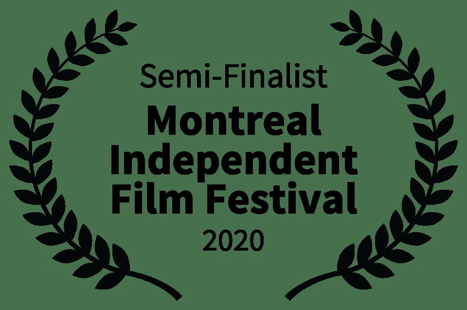 Semi-Finalist - Montreal Independent Film Festival - 2020