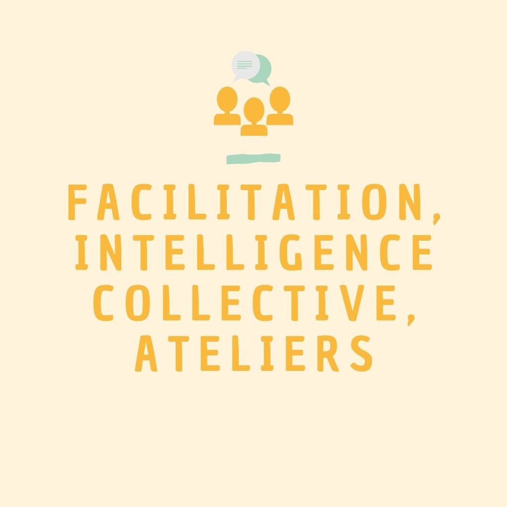 Facilitation, intelligence collective, ateliers