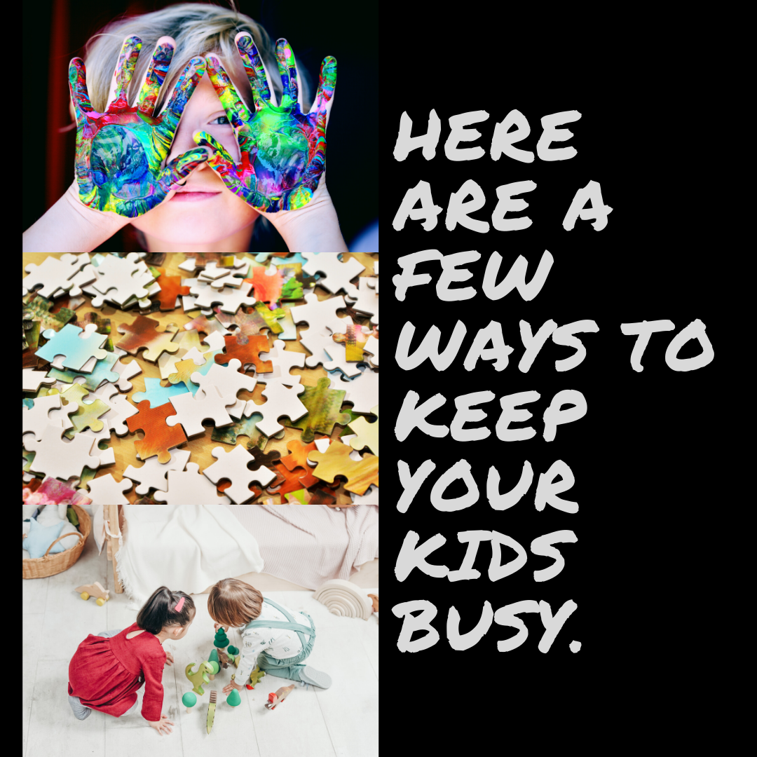 Here Are A Few Ways To Keep Your Kids Busy.