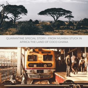 Quarantine Special Story – From Mumbai stuck in Africa the land of Coco GHANA