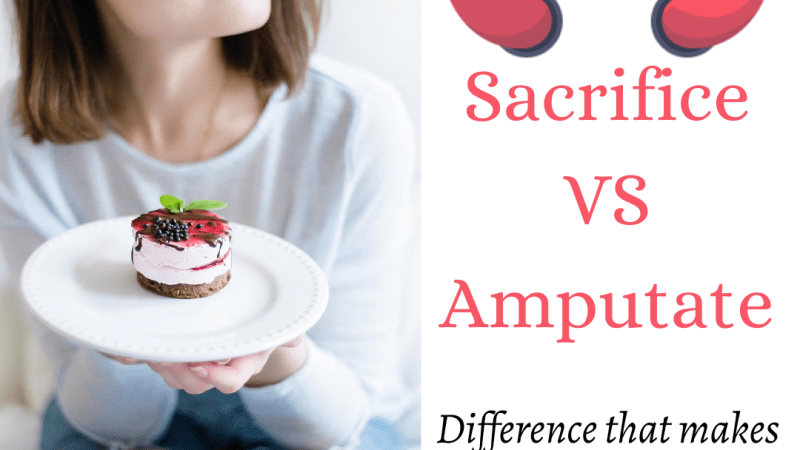 Sacrifice vs Amputate | A difference that makes a difference