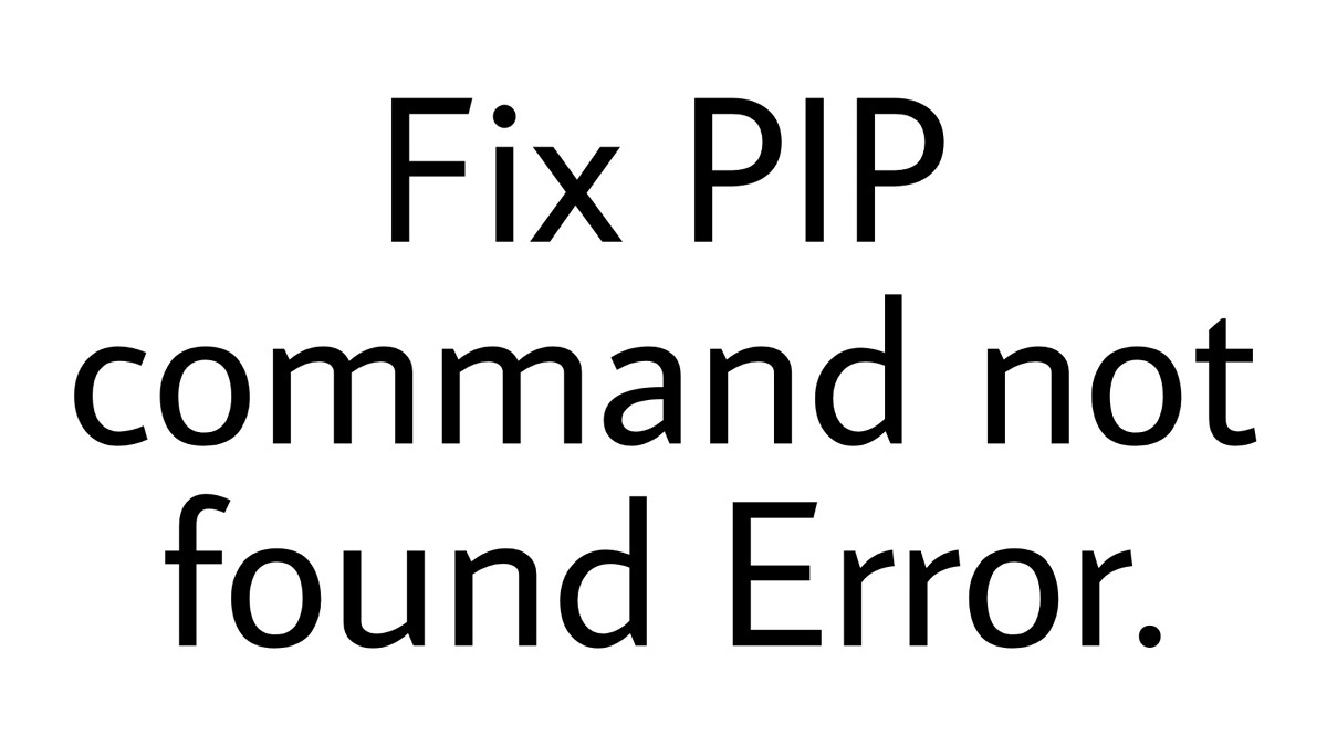 Fixed Pip Command not found and install pip in Linux