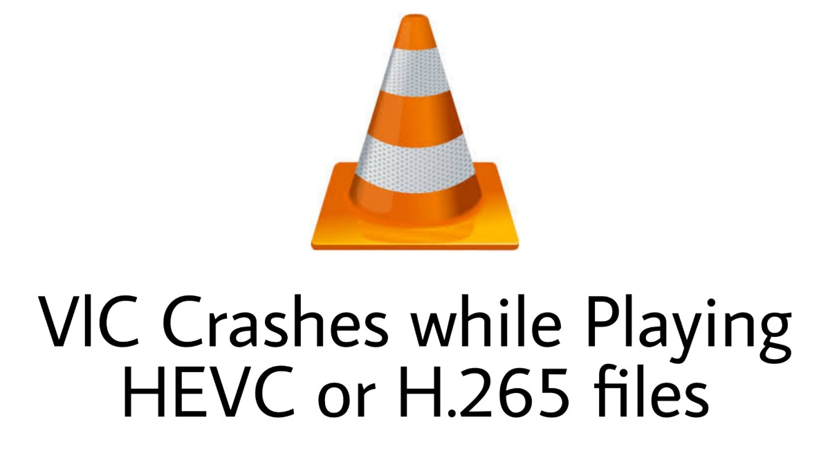 vlc crashes while playing H.265 or HEVC files