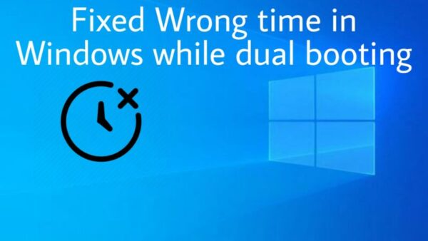 Fix Wrong time in Windows while dual booting with Linux