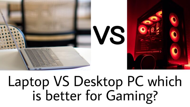 Laptop vs Desktop PC which is better for Gaming?