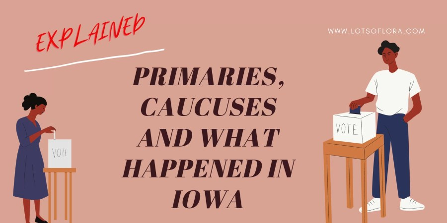 Primaries, Caucuses and What Happened In Iowa