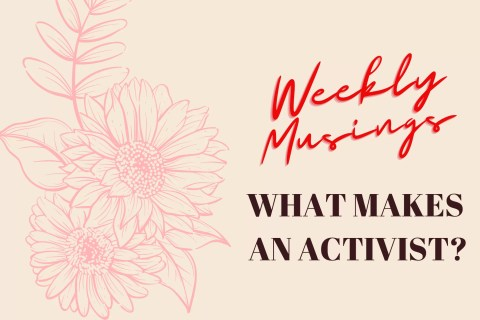 Weekly Musings: What Makes an Activist?