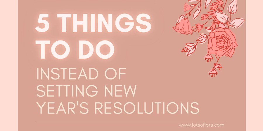 5 Things to Do INSTEAD of Setting New Year's Resolutions