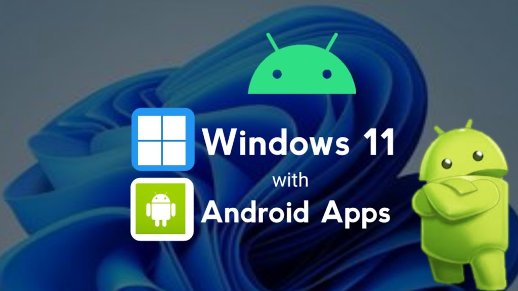 Now Android apps can run on Windows 11