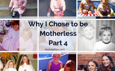 Why I Chose to be Motherless – Part 4