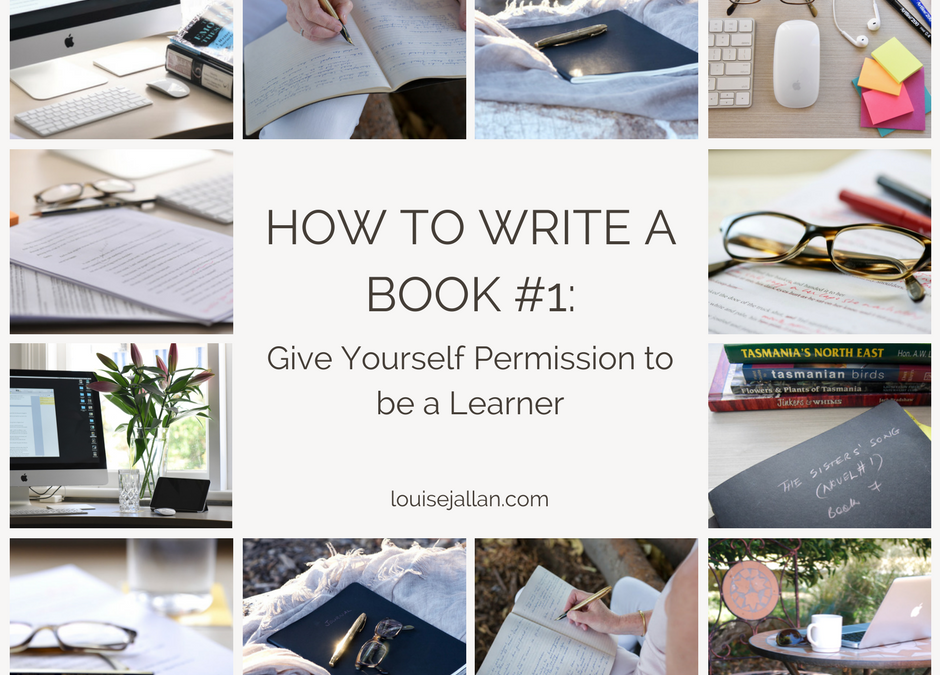 HOW TO WRITE A BOOK #1: Give Yourself Permission to be a Learner