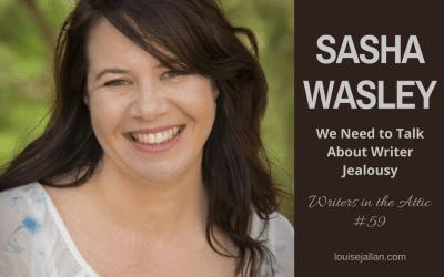Sasha Wasley: We Need to Talk About Writer Jealousy