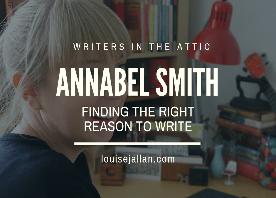 Annabel Smith: Finding (the Right) Reasons to Write