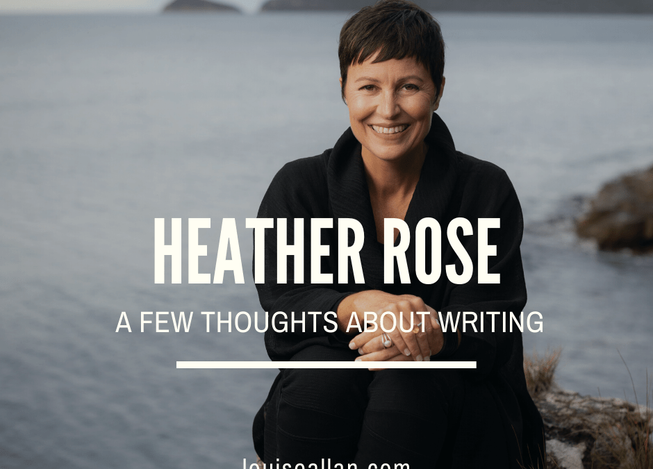 Heather Rose: A Few Thoughts About Writing