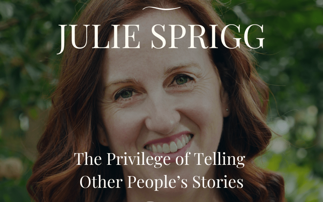 Julie Sprigg: The Privilege of Telling Other People's Stories