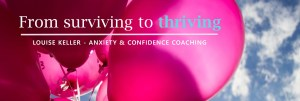 From surviving to thriving. Louise Keller Anxiety and Confidence Coaching