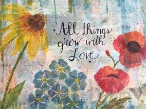 All things grow with love by Monica Skowbo at Louise's ARTiculations