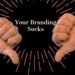 Your Branding Sucks