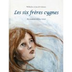 Les six frères cygnes / Wilhelm et Jacob Grimm, ill. Elsa Oriol