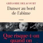 Danser au bord de l'abîme, Grégoire Delacourt