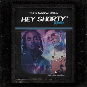 Chris Andrew Ft. Ozuna – Hey Shorty (Remix)