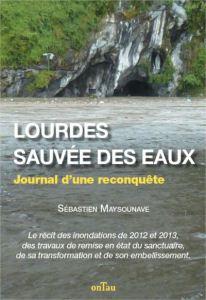«Lourdes sauvée des eaux !»
