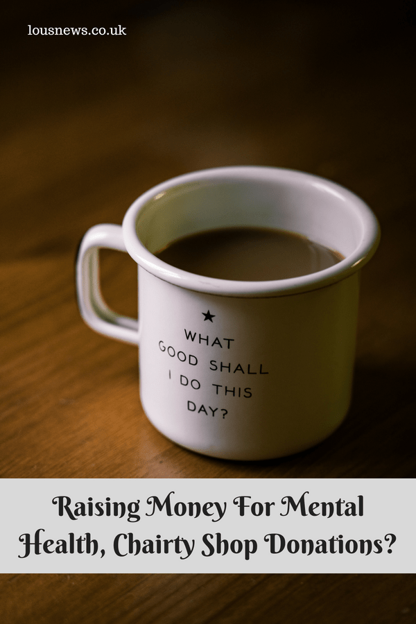 Raising Money For Mental Health, Chairty Shop Donations?