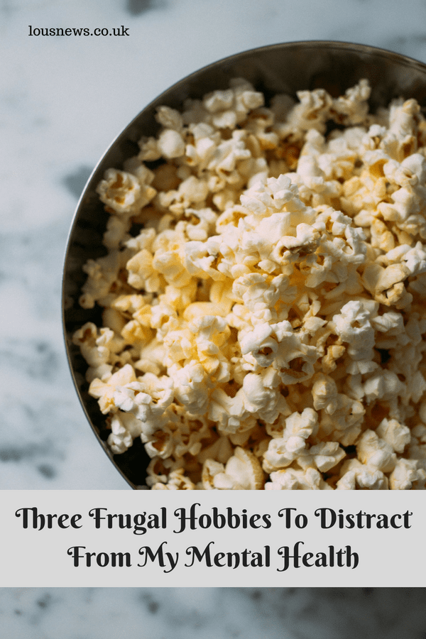 Three Frugal Hobbies To Distract From My Mental Health