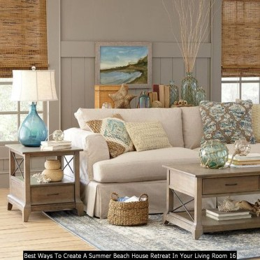 Best Ways To Create A Summer Beach House Retreat In Your Living Room 16