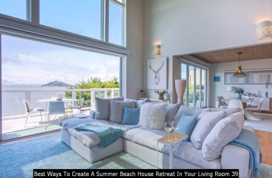 Best Ways To Create A Summer Beach House Retreat In Your Living Room 39
