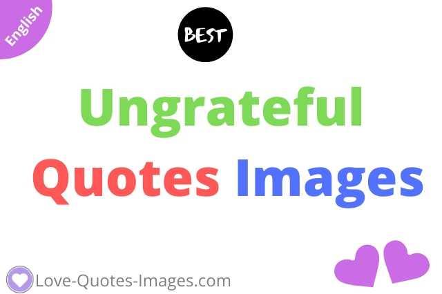 Best Ungrateful Quotes Images