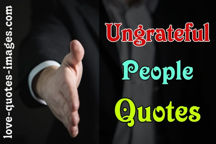 Ungrateful People Quotes
