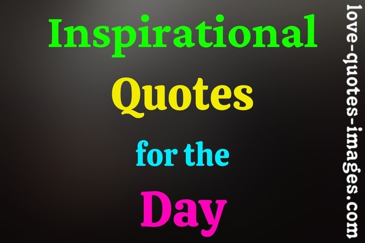 Inspirational Quotes for the Day