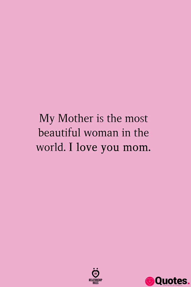 Mom I Love You Quotes : quotes, Quotes, Mother, Beautiful, Woman, World, Daily, Leading, Relationship, Quotes,, Sayings, Collections