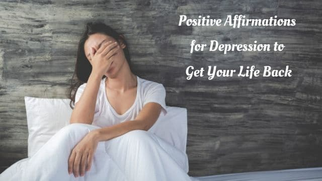 Positive Affirmations for Depression to Get Your Life Back