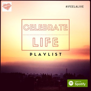 #IFEELALIVE Celebrate Life Spotify Playlist
