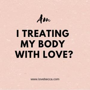 am I treating my body with love