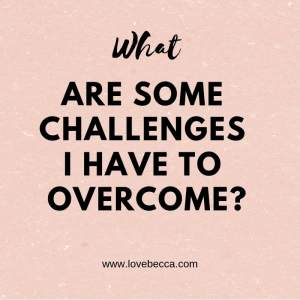 what challenges do I have to overcome