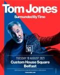 TOM JONES ANNOUNCES BELFAST CUSTOM HOUSE SQUARE SHOW ON TUESDAY 10TH AUGUST 2021 | ON SALE FRIDAY @ 10AM