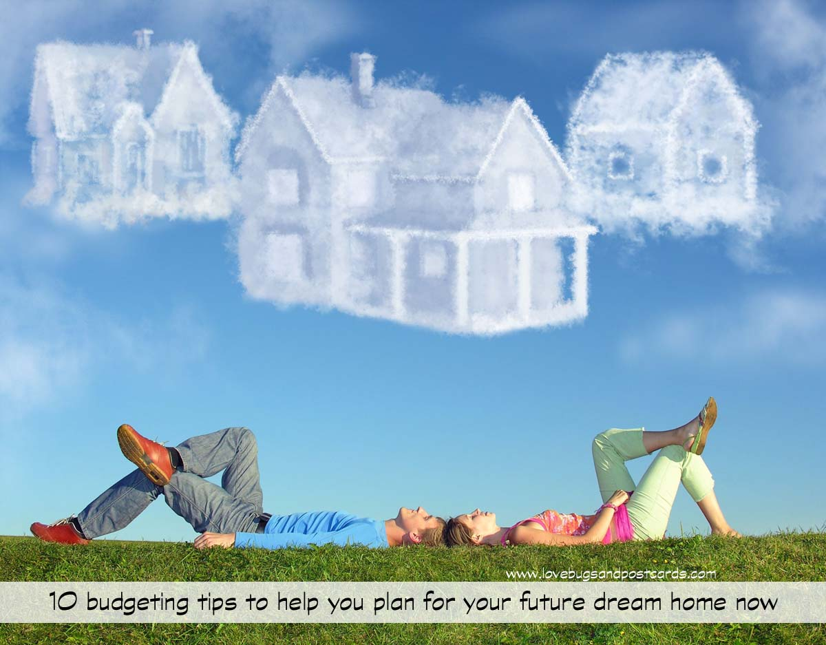 10 budgeting tips to help you plan for your future dream home now