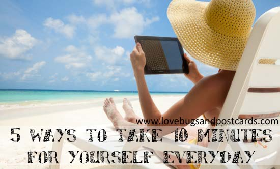 5 ways to take 10 minutes for yourself everyday