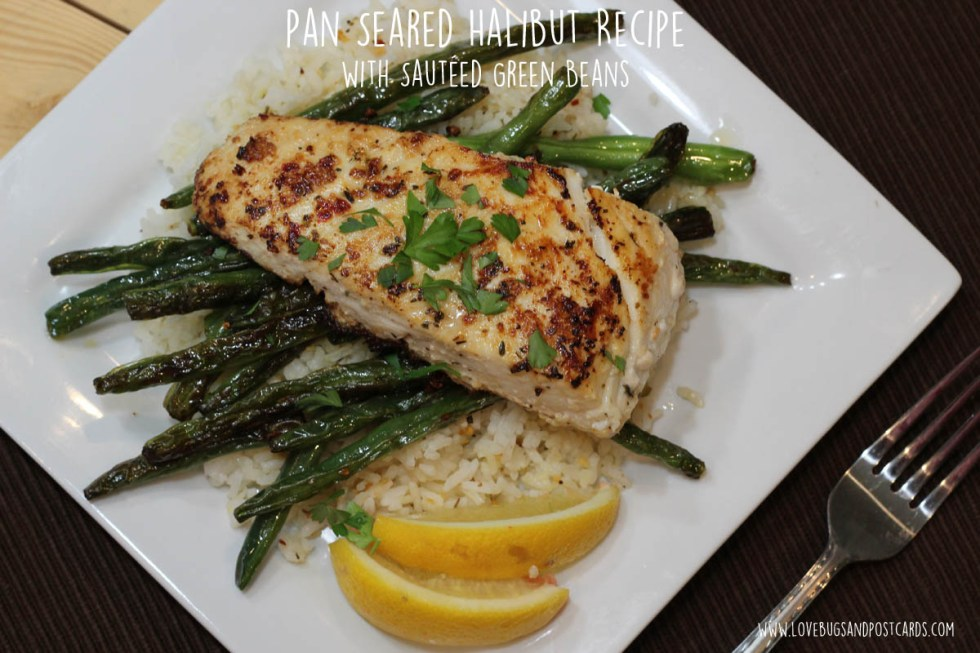 pan seared halibut recipe with sautéed green beans  lovebugs and postcards