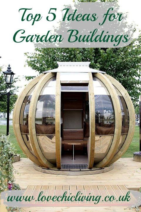 Top Tips 5 Great Garden Building Ideas Love Chic Living