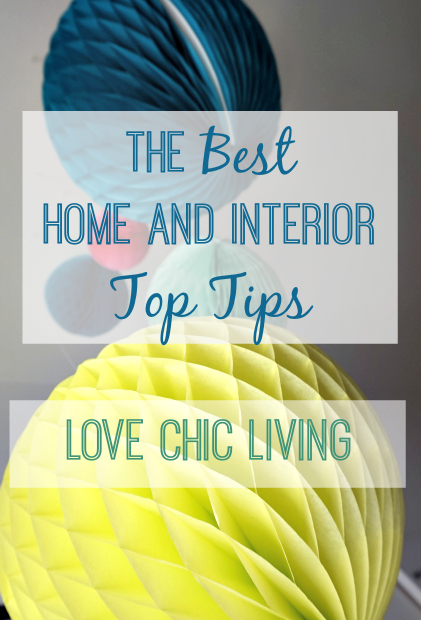 The best home and interior top tips post from Love Chic Living