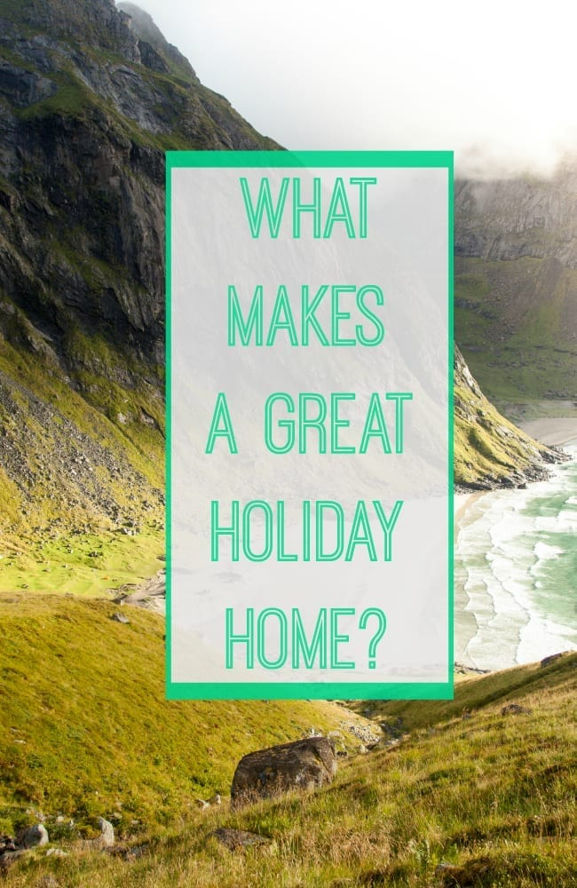 What makes a great holiday home
