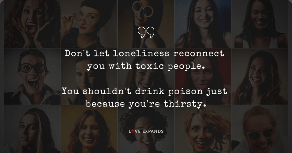 Loneliness & Toxic People Picture Quote   Love Expands