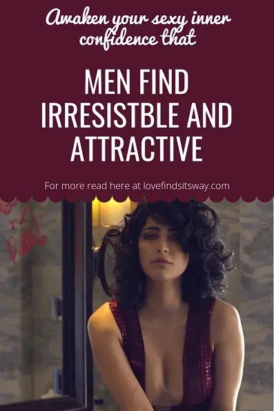 Secrets To Awaken Your Sexy Inner Confidence That Men Find Irresistible
