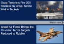 200 Rockets Fired on Israel, Sirens Wail in Tel Aviv; Israeli Air Force Reduces Terror Targets to Rubble; Pro-Corbyn Leader Compares Israel to Nazis -United with Israel